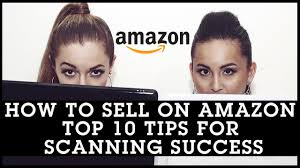 how to sell on amazon top 10 tips for scanning success with the