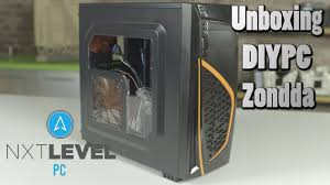 diy pc diypc zondda pc case unboxing and overview nxt level pc youtube