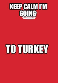 Make Keep Calm Memes - meme maker keep calm im going to turkey