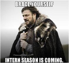 Intern Meme - brace yourself intern season is coming brace yourself game of