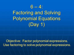 6 4 factoring and solving polynomial equations day 1