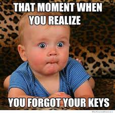 Forgot Meme - hat moment when you realize you forgot your keys meme personal