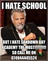 I Hate School Meme - i hate school but i hate sandown bay academy the most so