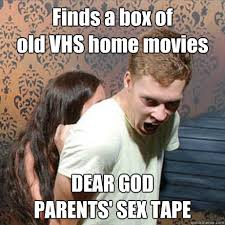 Sex Tape Meme - finds a box of old vhs home movies dear god parents sex tape
