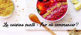 cuisine et santé cuisine santé par où commencer suggestions
