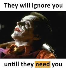 I Need You Meme - dopl3r com memes they will lgnore you untill they need you