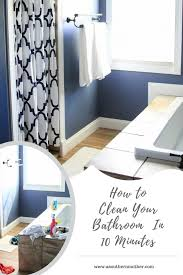 How To Clean Your Bathroom by Tips For Cleaning Your Bathroom In 10 Minutes Or Less