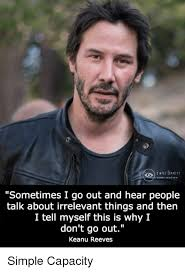 Keanu Reeves Memes - sometimes i go out and hear people talk about irrelevant things