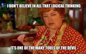 Waterboy Meme - i don t believe in all that logical thinking it s one of the many