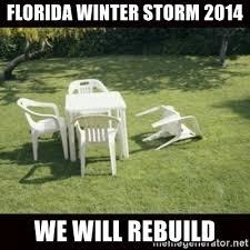 Florida Winter Meme - florida winter storm 2014 we will rebuild we will rebuild meme