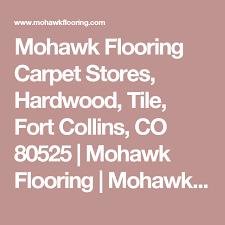 mohawk flooring carpet stores hardwood tile fort collins co