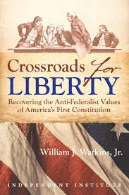 crossroads for liberty recovering the anti federalist values of