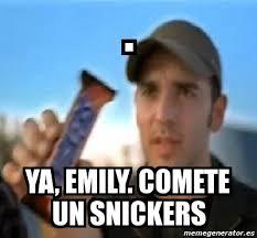 Emily Meme - meme personalizado ya emily comete un snickers 3961884