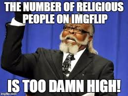 Religion Memes - judging from the number of dislikes i get on anti religion memes