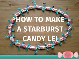 candy leis how to make a starburst candy the candy
