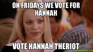 Hannah Meme - on fridays we vote for hannah vote hannah theriot make a meme