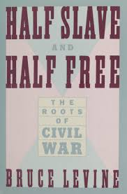 half slave and half free the roots of civil war amazon co uk