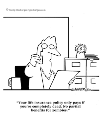 your life insurance policy only pays if you re completely dead no partial