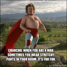 Stretchy Pants Meme - nacho libre the reason i no longer say stirrups or leggings they