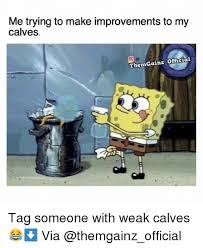 Tag Someone Who Memes - me trying to make improvements to my calves themgaina official tag