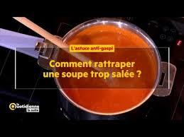 comment dessaler un plat cuisiné comment rattraper une soupe trop salée