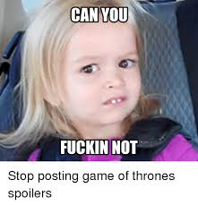 Can You Not Meme - can you fuckin not game of thrones meme on me me