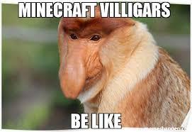 Meme Monkey - minecraft villigars be like meme monkey 33029 memeshappen