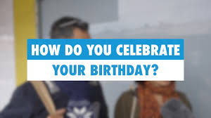 learn how do you celebrate your birthday