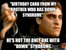 Funny Down Syndrome Memes - unique funny down syndrome memes birthday card from my brother who