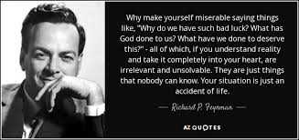 richard p feynman quote why make yourself miserable saying