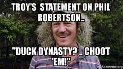 Phil Robertson Memes - troy s statement on phil robertson duck dynasty choot em