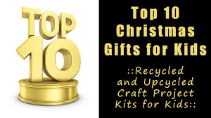 Upcycling Crafts For Adults - top ten christmas gifts for kids recycling projects kids