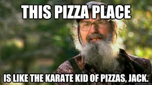 Karate Kid Meme - this pizza place is like the karate kid of pizzas jack duck