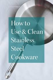 how to use and clean stainless steel cookware floured jane