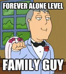 Forever Alone Guy Meme - forever alone level family guy forever alone quickmeme