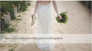 sell your wedding dress best websites to sell your wedding dress money way