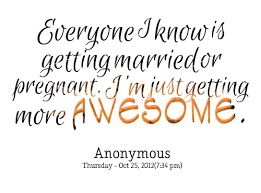 getting married quotes quotes about everyone getting married 29 quotes