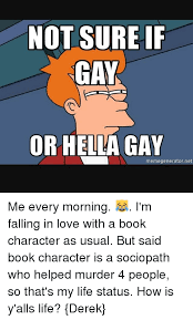 Gay Meme Generator - not sure if gay or hella gay memegenerator net me every morning i