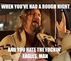 The Big Lebowski Meme - i hate the fuckin eagles man the big lebowski know your meme
