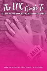 how to start an interior design business from home the epic guide to start an interior design business interiors