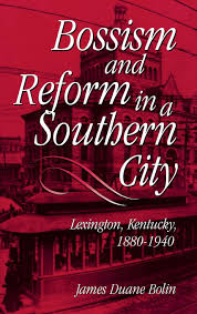 bossism and reform in a southern city lexington kentucky 1880
