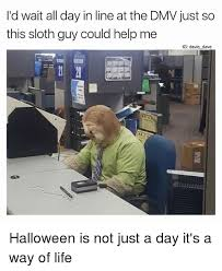 i d wait all day in line at the dmv just so this sloth could