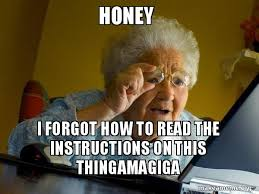 How To Read Meme - honey i forgot how to read the instructions on this thingamagiga