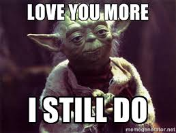 Love You More Meme - consistent love