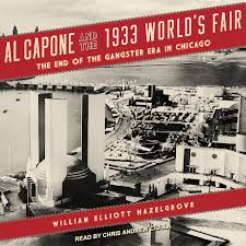 al capone and the 1933 world u0027s fair the end of the gangster era