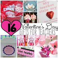valentines gifts for 16 s day gifts for teachers