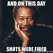 Shots Fired Meme - and on this day shots were fired morgan freeman meme generator