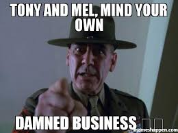Meme Your Own Photo - tony and mel mind your own damned business meme sergeant