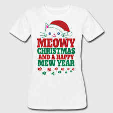 meowy christmas meowy christmas and a happy mew year t shirt spreadshirt