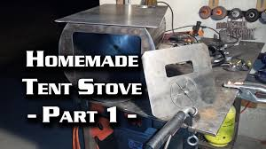 building a wall tent stove part 1 cylinder stove youtube